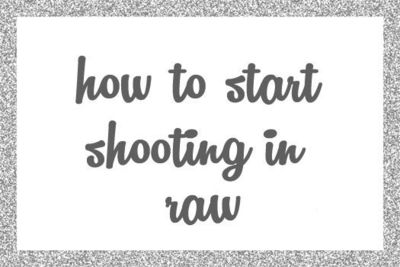 How to Start Shooting in RAW