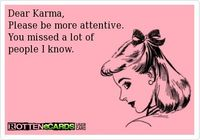 Dear Karma, Please be more attentive. You missed a lot of people I know.
