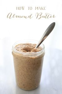 DIY Almond Butter - How to Make Almond Butter at Home (by All Sorts of Pretty)