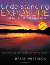 Amazon.com: Understanding Exposure, 3rd Edition: How to Shoot Great Photographs with Any Camera (9780817439392): Bryan Peterson: Books