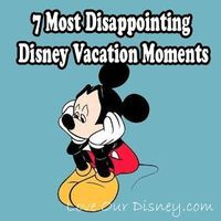 Love Our Disney: 7 Most Disappointing Disney Vacation Moments. You might want to be prepared for some of these happening to you. Over the years, we've had 4 of them. And #7 occurs on EVERY SINGLE TRIP!!! And actually a great tip here: I knew Disney wo...