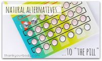 Better and more natural approaches to birth control pills.