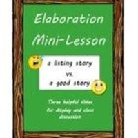 "FREE Elaboration Mini-Lesson: a ""listing"" story vs. a ""good"" story"